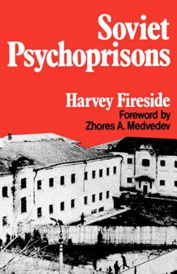 Soviet Psychoprisons - Fireside, Harvey, and Medvedev, Zhores (Foreword by)