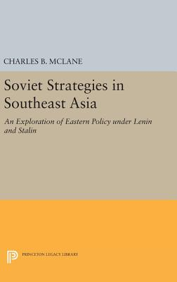 Soviet Strategies in Southeast Asia: An Exploration of Eastern Policy under Lenin and Stalin - McLane, Charles B.