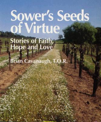 Sower's Seeds of Virtue: Stories of Faith, Hope, and Love - Cavanaugh, Brian, T.O.R.