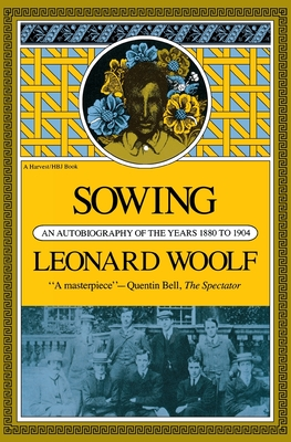 Sowing: An Autobiography of the Years 1880 to 1904 - Woolf, Leonard