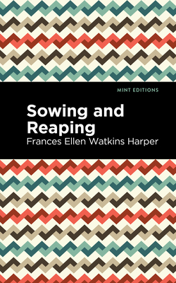 Sowing and Reaping - Harper, Frances Ellen Watkins, and Editions, Mint (Contributions by)