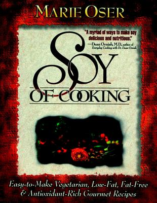 Soy of Cooking - Oser, Marie, and Havala, Suzanne, M.S., R.D., F.A.D.A. (Introduction by), and Barnard, Neal D, M.D. (Foreword by)