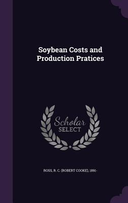 Soybean Costs and Production Pratices - Ross, R C 1891-