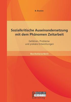 Sozialkritische Auseinandersetzung Mit Dem Phanomen Zeitarbeit: Gefahren - Brumm, Britta