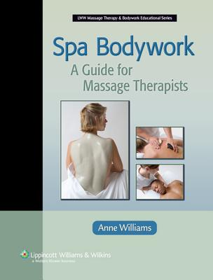 Spa Bodywork: A Guide for Massage Therapists - Williams, Anne