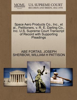 Space Aero Products Co., Inc., et al., Petitioners, V. R. E. Darling Co., Inc. U.S. Supreme Court Transcript of Record with Supporting Pleadings - Fortas, Abe, and Sherbow, Joseph, and Pattison, William H