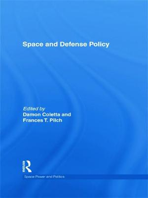 Space and Defense Policy - Coletta, Damon (Editor), and Pilch, Frances T. (Editor)