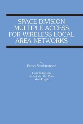 Space Division Multiple Access for Wireless Local Area Networks - Vandenameele, Patrick, and Van Der Perre, Liesbet, and Engels, Marc