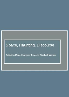 Space, Haunting, Discourse - Troy, Maria Holmgren (Editor), and Wenno, Elisabeth (Editor)
