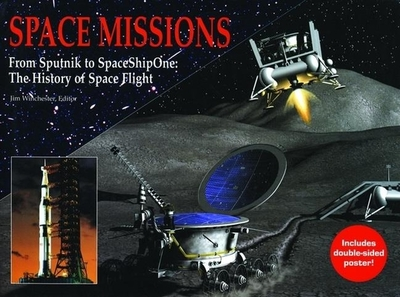 Space Missions: From Sputnik to SpaceShipOne: The History of Space Flight - Winchester, Jim (Editor)