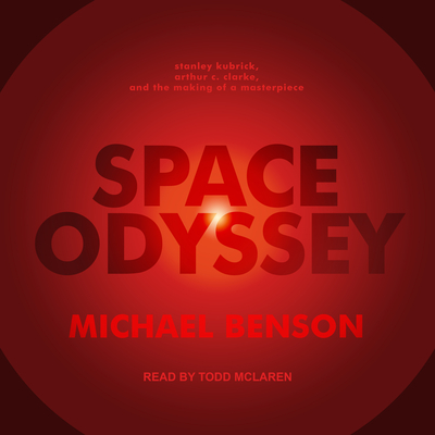 Space Odyssey: Stanley Kubrick, Arthur C. Clarke, and the Making of a Masterpiece - Benson, Michael, and McLaren, Todd (Narrator)