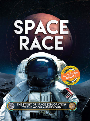 Space Race: The Story of Space Exploration to the Moon and Beyond. with Free Augmented Reality App - Hubbard, Ben