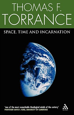 Space, Time and Incarnation - Torrance, Thomas F