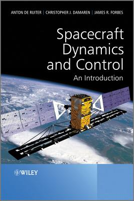 Spacecraft Dynamics and Control: An Introduction - de Ruiter, Anton H., and Damaren, Christopher, and Forbes, James R.