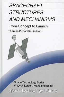 Spacecraft Structures and Mechanisms: From Concept to Launch - Sarafin, Thomas P (Editor), and Larson, Wiley J