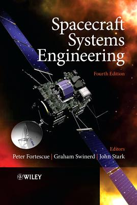 Spacecraft Systems Engineering - Fortescue, Peter (Editor), and Swinerd, Graham (Editor), and Stark, John (Editor)