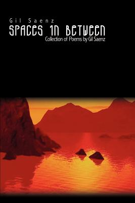 Spaces in Between: Collection of Poems by Gil Saenz - Saenz, Gil