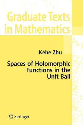 Spaces of Holomorphic Functions in the Unit Ball - Zhu, Kehe