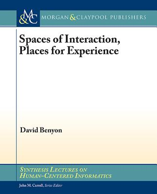 Spaces of Interaction, Places for Experience: Places for Experience - Benyon, David