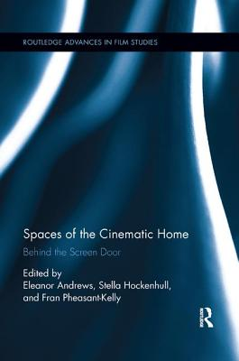 Spaces of the Cinematic Home: Behind the Screen Door - Andrews, Eleanor (Editor), and Hockenhull, Stella (Editor), and Pheasant-Kelly, Fran (Editor)