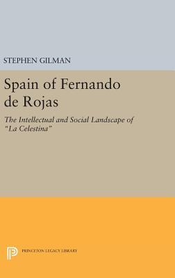 "Spain of Fernando De Rojas: The Intellectual and Social Landscape of ""La Celestina"" - Gilman, Stephen"