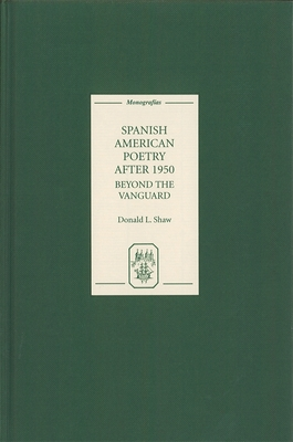 Spanish American Poetry After 1950: Beyond the Vanguard - Shaw, Donald L