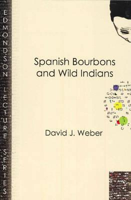 Spanish Bourbons and Wild Indians - Weber, David J