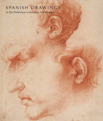 Spanish Drawings in the Princeton University Art Museum - Banner, Lisa A, and Rosenberg, Pierre (Contributions by), and Lubar, Robert S (Contributions by)