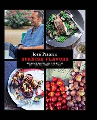 Spanish Flavors: Stunning Dishes Inspired by the Regional Ingredients of Spain - Pizarro, Jose