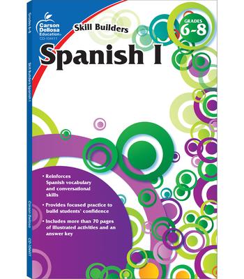 Spanish I, Grades 6 - 8 (Skill Builders), Grades 6 - 8 - Carson-Dellosa Publishing (Compiled by)