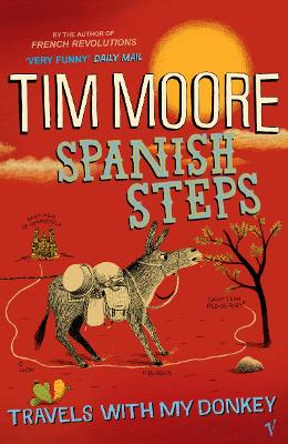 Spanish Steps: One Man and His Ass on the Pilgrim Way to Santiago - Moore, Tim