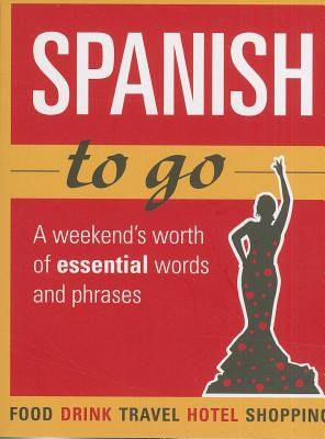 Spanish to Go: A Weekend's Worth of Essential Words and Phrases - Rodriguez, Martin (Translated by)