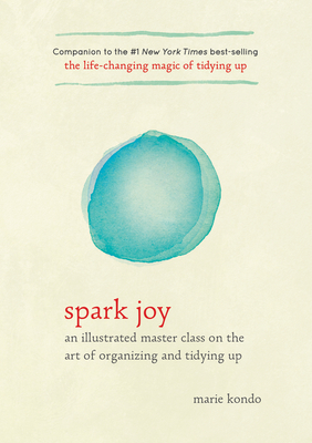 Spark Joy: An Illustrated Master Class on the Art of Organizing and Tidying Up - Kondo, Marie