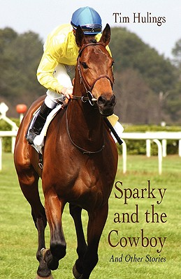Sparky and the Cowboy: And Other Stories - Hulings, Tim
