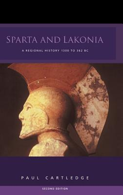 Sparta and Lakonia: A Regional History 1300-362 BC - Cartledge, Paul