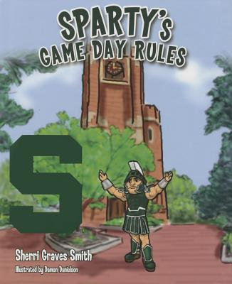 Sparty's Game Day Rules - Smith, Sherri Graves