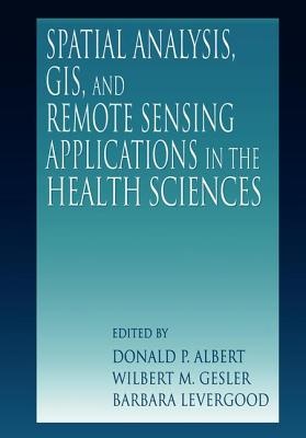 Spatial Analysis, GIS and Remote Sensing - Albert, Donald P (Editor)