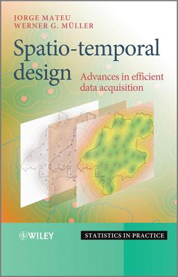 Spatio-Temporal Design: Advances in Efficient Data Acquisition - Mateu, Jorge (Editor), and Mueller, Werner G. (Editor)