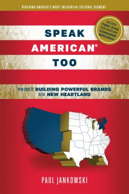 Speak American Too: Your Guide to Building Powerful Brands in the New Heartland - Jankowski, Paul