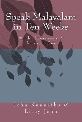 Speak Malayalam in Ten Weeks - John, Lissy, and Kunnathu, John D