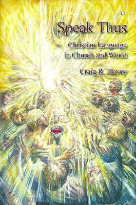 Speak Thus: Christian Language in Church and World - Hovey, Craig, PH.D.