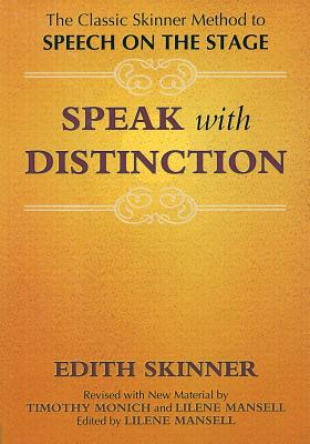 Speak with Distinction: The Classic Skinner Method to Speech on the Stage - Skinner, Edith, and Monich, Timothy (Editor), and Mansell, Lilene (Editor)