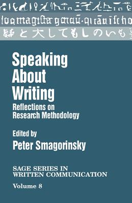 Speaking about Writing: Reflections on Research Methodology - Smagorinsky, Peter (Editor)