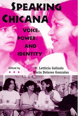 Speaking Chicana: Voice, Power, and Identity - Galindo, D Letticia (Editor), and Gonzales, Maria D (Editor)