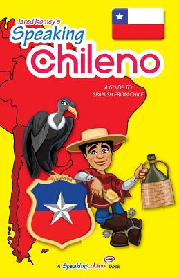 Speaking Chileno: A Guide to Spanish from Chile - Romey, Jared