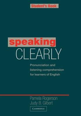 Speaking Clearly Student's book: Pronunciation and Listening Comprehension for Learners of English - Rogerson, Pamela, and Gilbert, Judy B.