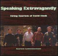 Speaking Extravagantly: String Quartets of David Stock - Cuarteto Latino Americano