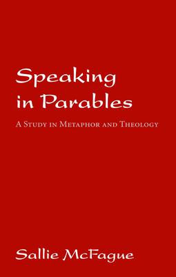 Speaking in Parables - McFague, Sallie