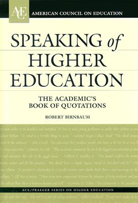 Speaking of Higher Education: The Academic's Book of Quotations - Birnbaum, Robert