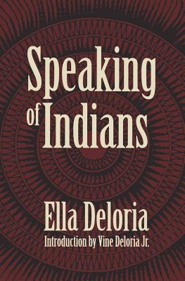 Speaking of Indians - Deloria, Ella Cara, and Deloria, Vine (Introduction by)